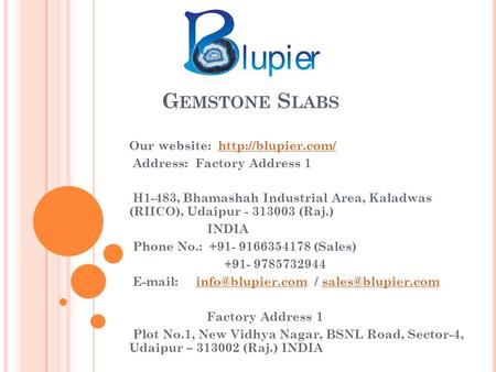 G EMSTONE S LABS Our website:  Address: Factory Address 1 H1-483, Bhamashah Industrial Area, Kaladwas (RIICO), Udaipur.