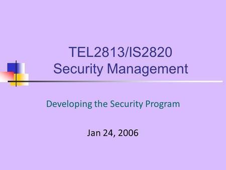 TEL2813/IS2820 Security Management Developing the Security Program Jan 24, 2006.