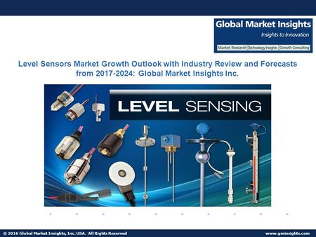 © 2016 Global Market Insights, Inc. USA. All Rights Reserved  Fuel Cell Market size worth $25.5bn by 2024 Level Sensors Market Growth.