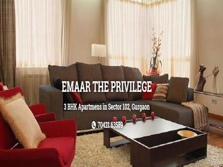 Emaar The PrivilegeEmaar The Privilege is an awesome project, located at Sector 102 Gurgaon. This project also has an amazing array of facilities for.