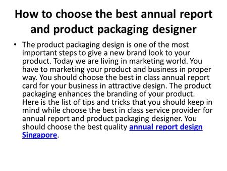 How to choose the best annual report and product packaging designer The product packaging design is one of the most important steps to give a new brand.