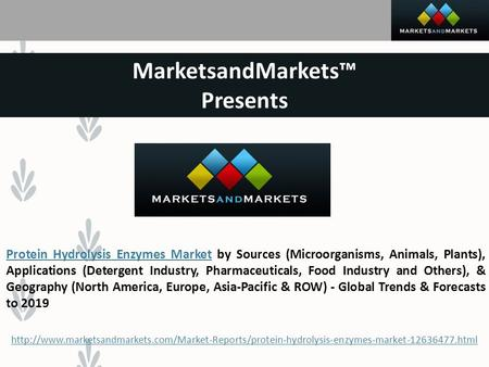 MarketsandMarkets™ Presents Protein Hydrolysis Enzymes MarketProtein Hydrolysis Enzymes Market by Sources (Microorganisms, Animals, Plants), Applications.