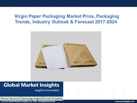 © 2016 Global Market Insights, Inc. USA. All Rights Reserved  Virgin Paper Packaging Virgin Paper Packaging Market Price, Packaging Trends,