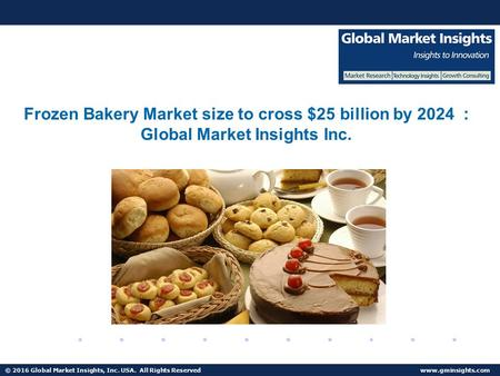 © 2016 Global Market Insights, Inc. USA. All Rights Reserved  Fuel Cell Market size worth $25.5bn by 2024 Frozen Bakery Market size to.