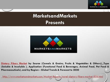 MarketsandMarkets Presents Dietary Fibers MarketDietary Fibers Market by Source (Cereals & Grains, Fruits & Vegetables & Others), Type (Soluble & Insoluble.