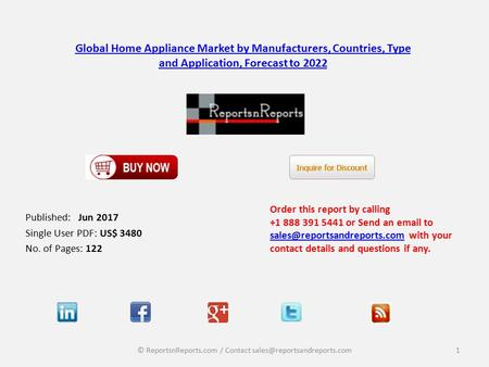 Global Home Appliance Market by Manufacturers, Countries, Type and Application, Forecast to 2022 Published: Jun 2017 Single User PDF: US$ 3480 No. of Pages:
