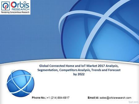 Global Connected Home and IoT Market 2017 Analysis, Segmentation, Competitors Analysis, Trends and Forecast by 2022 Phone No.: +1 (214)