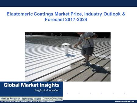 © 2016 Global Market Insights, Inc. USA. All Rights Reserved  Elastomeric Coatings Market Price, Industry Outlook & Forecast