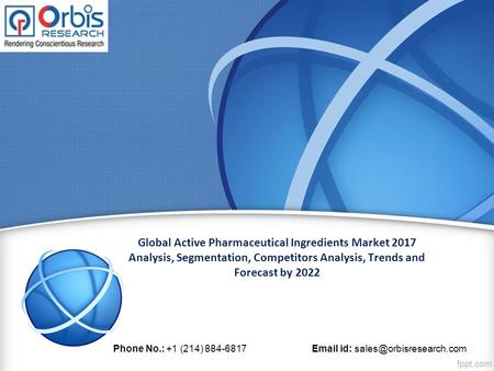Global Active Pharmaceutical Ingredients Market 2017 Analysis, Segmentation, Competitors Analysis, Trends and Forecast by 2022 Phone No.: +1 (214)