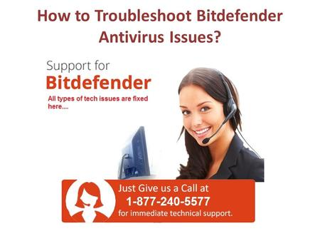 How to Troubleshoot Bitdefender Antivirus Issues? 1-877-240-5577 Toll Free