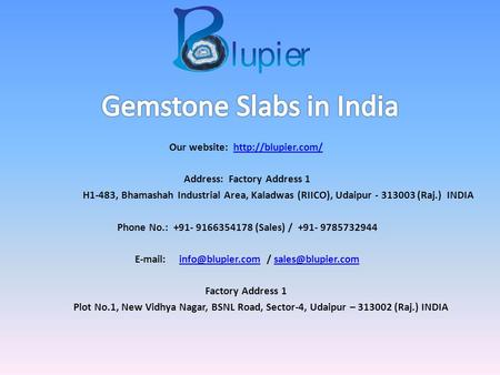 Our website:  Address: Factory Address 1 H1-483, Bhamashah Industrial Area, Kaladwas (RIICO), Udaipur (Raj.)