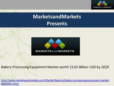 MarketsandMarkets Presents Bakery Processing Equipment Market worth Billion USD by 2020
