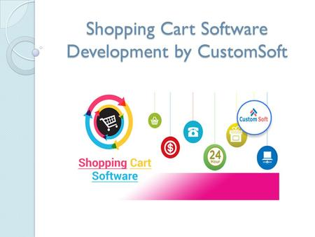 Shopping Cart Software Development by CustomSoft.