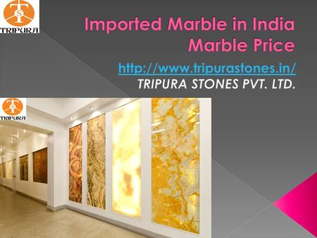  Imported Marble is available from Turkey, Spain and Italy. Imported Marble Slabs/ Tiles are of different colors give attracting view to the Rooms, Offices,