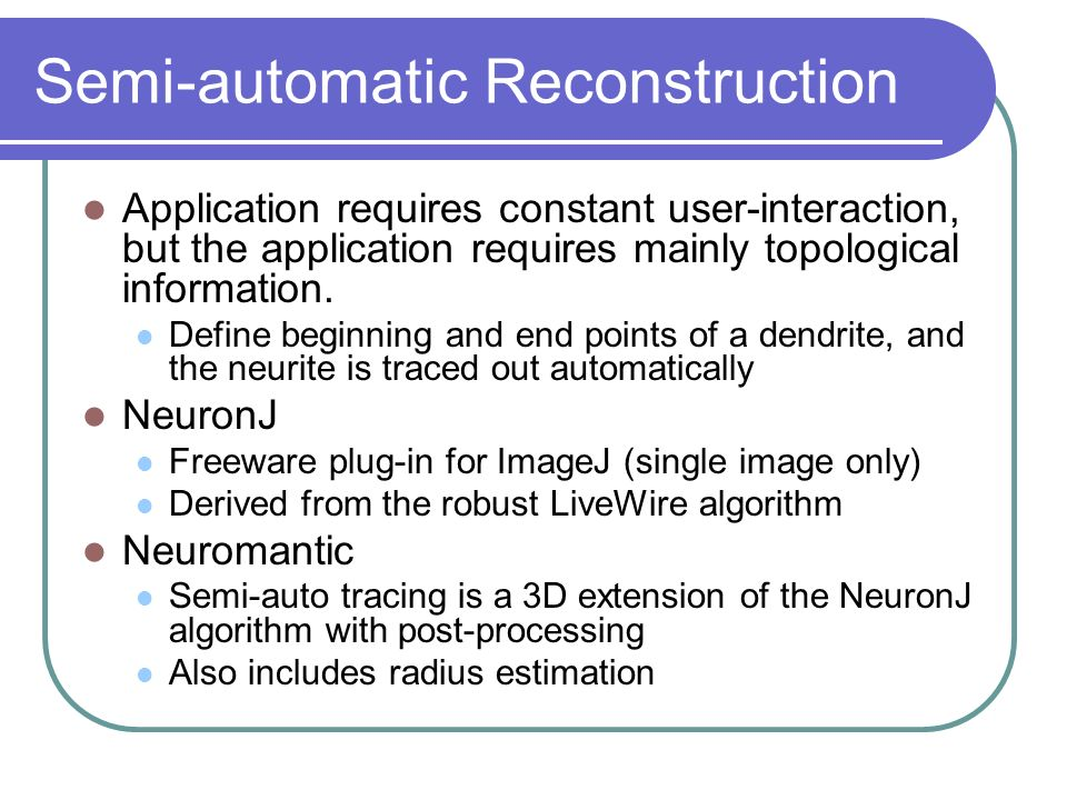 Automatic Reconstruction What everybody really wants… Current automatic techniques are generally limited to high quality microscopy data (e.g.