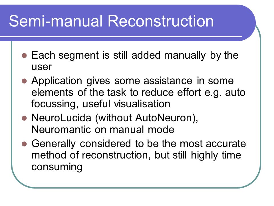 Semi-automatic Reconstruction Application requires constant user-interaction, but the application requires mainly topological information.
