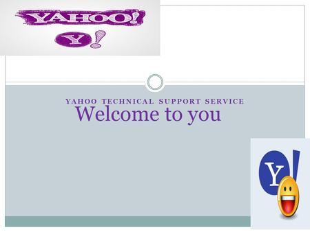 YAHOO TECHNICAL SUPPORT SERVICE Welcome to you.