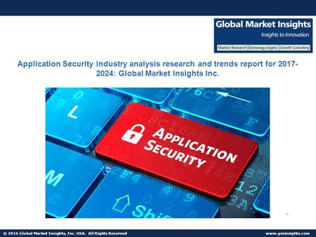 © 2016 Global Market Insights, Inc. USA. All Rights Reserved  Application Security industry analysis research and trends report for 2017-