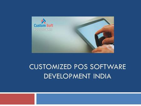 CUSTOMIZED POS SOFTWARE DEVELOPMENT INDIA. Customized POS Software Development India Custom Soft is Pune based outsourcing Software development company.