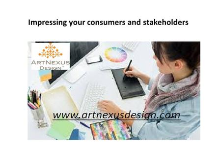 Impressing your consumers and stakeholders. There are a number of methods to reach out to the consumers, which are only increasing with the growth of.