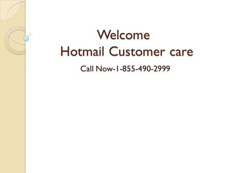 Welcome Hotmail Customer care Welcome Hotmail Customer care Call Now