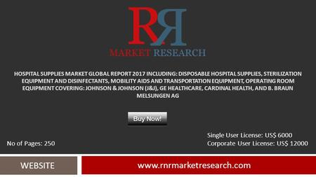 HOSPITAL SUPPLIES MARKET GLOBAL REPORT 2017 INCLUDING: DISPOSABLE HOSPITAL SUPPLIES, STERILIZATION EQUIPMENT AND DISINFECTANTS, MOBILITY AIDS AND TRANSPORTATION.