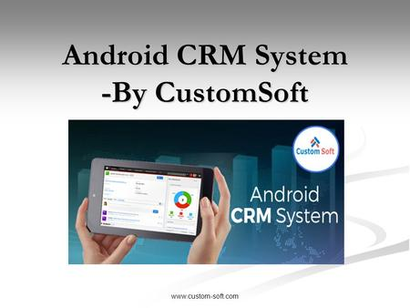 Android CRM System -By CustomSoft.