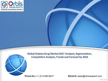 Global Orphan Drug Market 2017 Analysis, Segmentation, Competitors Analysis, Trends and Forecast by 2022 Phone No.: +1 (214) id:
