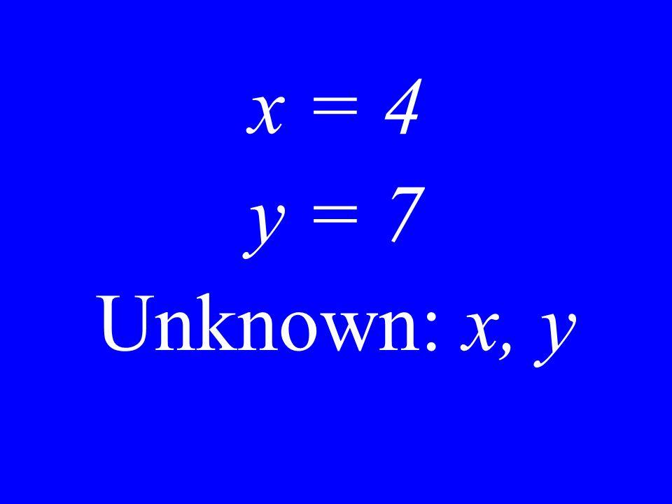 x + y= 4 x - y = 1 Unknown: x, y