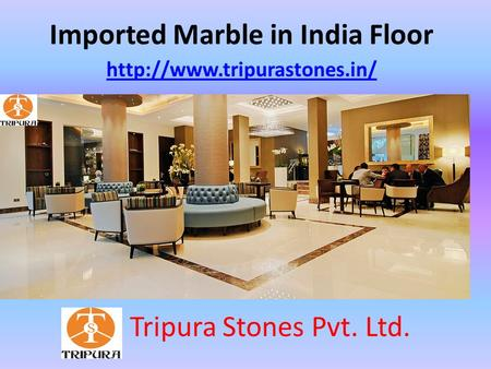 Imported Marble in India Floor  Tripura Stones Pvt. Ltd.