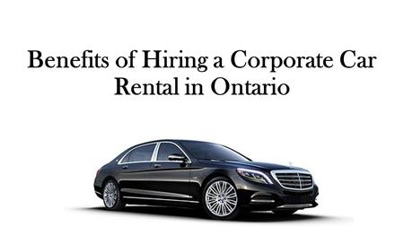 Benefits of Hiring a Corporate Car Rental in Ontario.