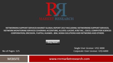 NETWORKING SUPPORT SERVICES MARKET GLOBAL REPORT 2017 INCLUDING: NETWORKING SUPPORT SERVICES, NETWORK MONITORING SERVICES COVERING: ACCENTURE, ALCATEL-LUCENT,