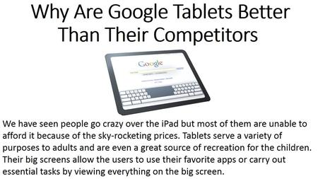 Why Are Google Tablets Better Than Their Competitors