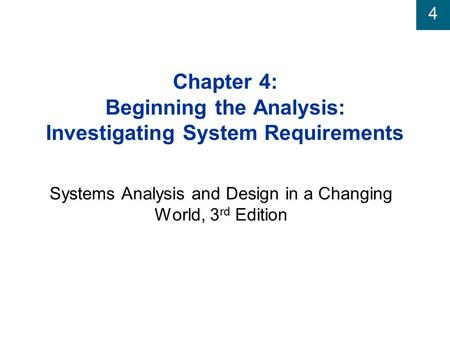 4 Chapter 4: Beginning the Analysis: Investigating System Requirements Systems Analysis and Design in a Changing World, 3 rd Edition.
