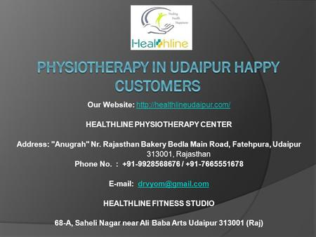 Our Website:  HEALTHLINE PHYSIOTHERAPY CENTER Address: Anugrah Nr. Rajasthan Bakery Bedla Main.