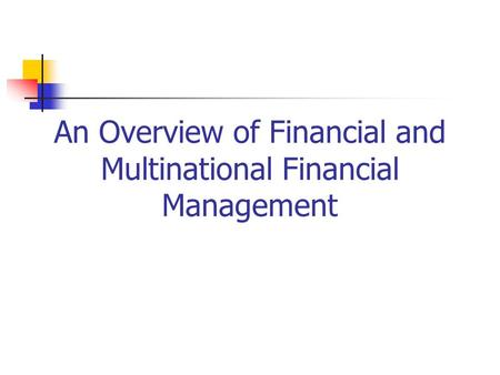 An Overview of Financial and Multinational Financial Management.