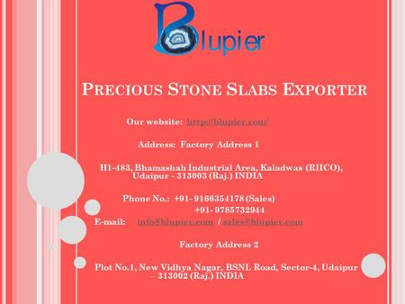 P RECIOUS S TONE S LABS E XPORTER Our website:  Address: Factory Address 1 H1-483, Bhamashah Industrial Area, Kaladwas.