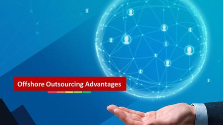 Offshore Outsourcing Advantages