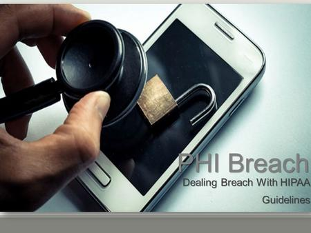 PHI Breach PHI Breach Dealing Breach With HIPAA Guidelines Guidelines.