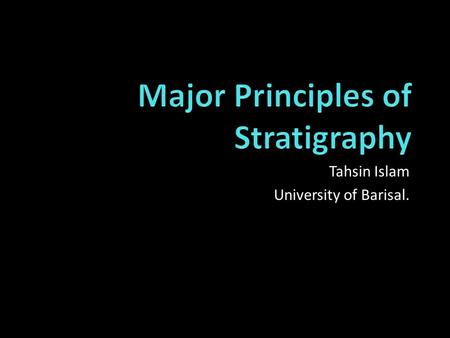 Tahsin Islam University of Barisal.. Stratigraphy: Stratigraphy is the study of rock layers (strata) and their relationship with each other. Stratigraphy.