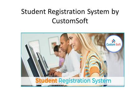 Student Registration System by CustomSoft. Student Registration System introduced by CustomSoft is easy to use, full featured and flexible student registration.