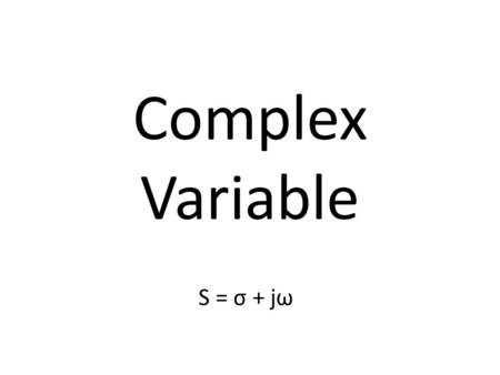 Complex Variable S = σ + jω.