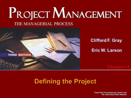 THE MANAGERIAL PROCESS Clifford F. Gray Eric W. Larson PowerPoint Presentation by Charlie Cook The University of West Alabama Defining the Project Chapter.