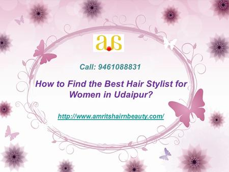 How to Find the Best Hair Stylist for Women in Udaipur?  Call: