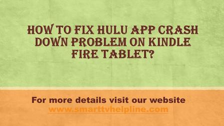 How to fix Hulu App Crash Down Problem on Kindle Fire Tablet? For more details visit our website
