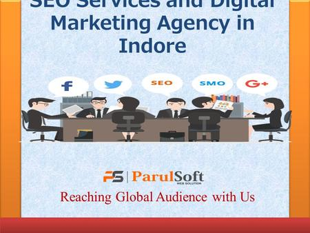 SEO Services and Digital Marketing Agency in Indore Reaching Global Audience with Us.