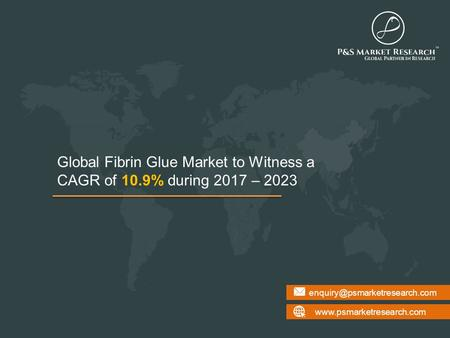 Fibrin Glue Market Analysis, Trends and Forecast to 2023