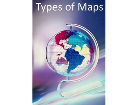 Types of Maps. Political map Physical map Topographic map Relife map Elevation map Contour map Land-use Resource map Climatic map Thematic map There are.