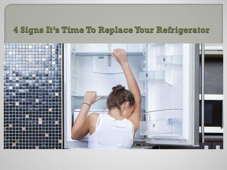 4 Signs It's Time To Replace Your Refrigerator