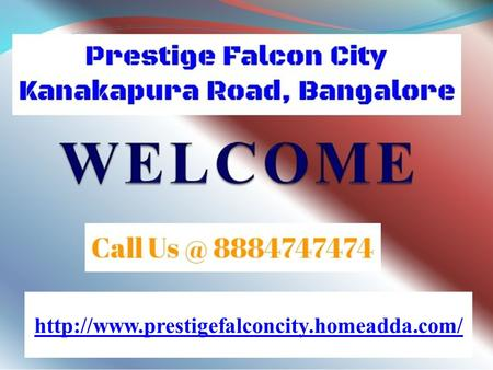 Prestige Falcon City Overview Prestige Falcon City By Prestige Group is Luxury Mixed Use Development, Located.